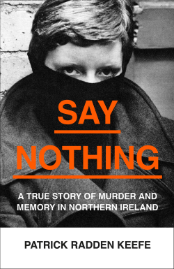 Picture of a book: Say Nothing: A True Story Of  Murder And Memory In Northern Ireland
