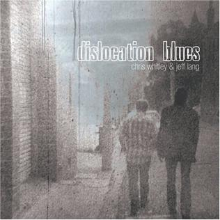 <i>Dislocation Blues</i> 2007 studio album by Chris Whitley & Jeff Lang
