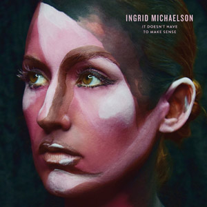<i>It Doesnt Have to Make Sense</i> 2016 studio album by Ingrid Michaelson