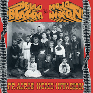 <i>Prairie Home Invasion</i> 1994 studio album by Jello Biafra & Mojo Nixon