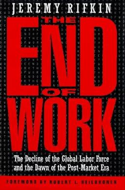 jeremy rifkins the end of work The end of work in this compelling, disturbing, and ultimately hopeful book, jeremy rifkin argues that we are entering a new phase of history — one characterized by the steady and inevitable decline of jobs.