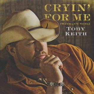 Cryin for Me (Waymans Song) 2009 single by Toby Keith