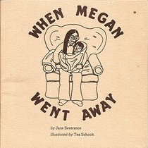 "Rendered in pen on beige paper, a long-haired woman with glasses cradles a preteen girl wrapped in a blanket on a large chair. Around the chair are the words ""WHEN MEGAN WENT AWAY"" and underneath, in a serif font, are the words ""by Jane Severance illustrated by Tea Schook""."