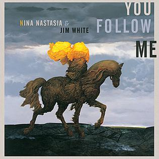 <i>You Follow Me</i> 2007 studio album by Nina Nastasia and Jim White