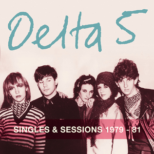 <i>Singles & Sessions 1979–1981</i> 2006 compilation album by Delta 5