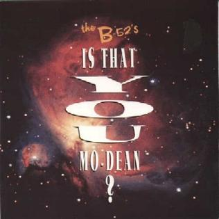 Is That You Mo-Dean? 1992 single by The B-52s
