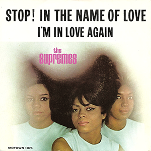 Stop! In the Name of Love 1965 single by the Supremes