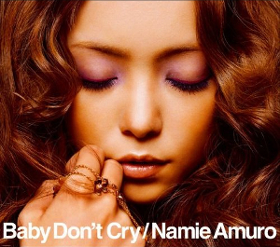 Baby Dont Cry (Namie Amuro song) 2007 single by Namie Amuro