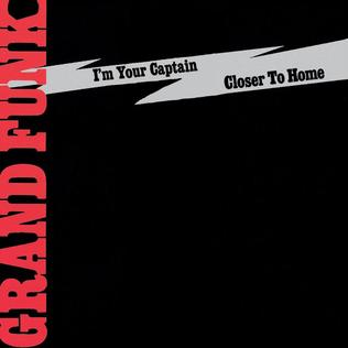 Im Your Captain (Closer to Home) 1970 single by Grand Funk Railroad