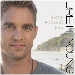 Sleep Without You 2016 single by Brett Young