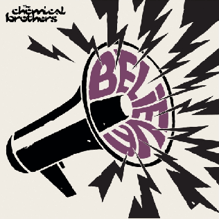 Believe (The Chemical Brothers song) song by The Chemical Brothers
