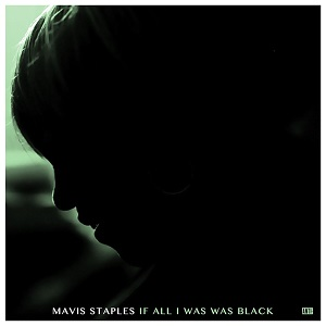 <i>If All I Was Was Black</i> 2017 studio album by Mavis Staples