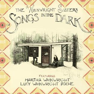 <i>Songs in the Dark</i> (album) 2015 studio album by The Wainwright Sisters