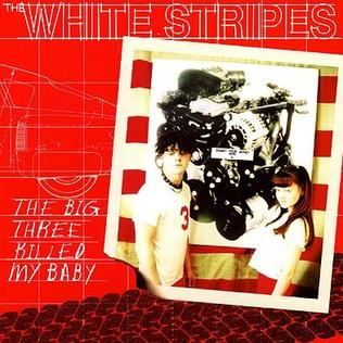 The Big Three Killed My Baby 1999 single by The White Stripes