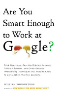 William Poundstone - Are You Smart Enough to Work at Google Trick Questions, Zen-like Riddles, Insanely Difficult Puzzles, and Other Devious Interviewing Techniques You Need to Know to Get a Job Anywhere in the New Economy.jpeg