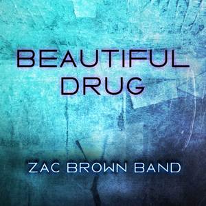 Beautiful Drug single by Zac Brown Band