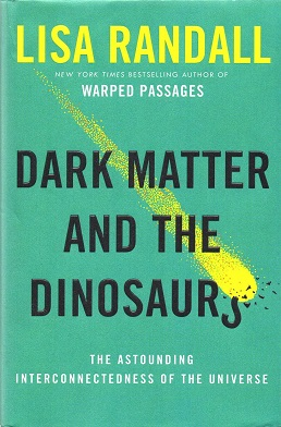 Image result for Lisa Randall - Dark Matter and the Dinosaurs: The Astounding Interconnectedness of the Universe