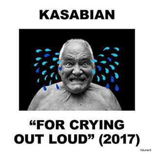 <i>For Crying Out Loud</i> (album) 2017 studio album by Kasabian