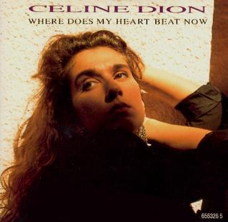 Where Does My Heart Beat Now 1990 single by Celine Dion