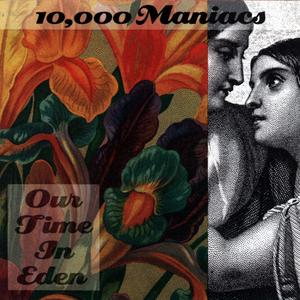 <i>Our Time in Eden</i> 1992 studio album by 10,000 Maniacs