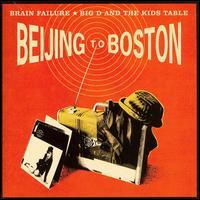 <i>Beijing to Boston</i> 2007 studio album (Split) by Big D and the Kids Table/Brain Failure