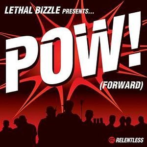 Pow! (Forward) 2004 Single by Lethal Bizzle featuring Fumin, D Double E, Napper, Jamakabi, Neeko, Flowdan, Ozzie B, Forcer, and Demon