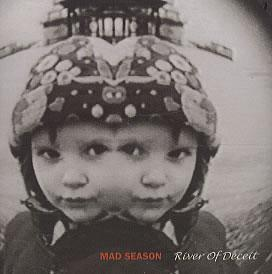 Mad Season River of Deceit.JPG