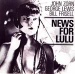 <i>News for Lulu</i> 1988 studio album by John Zorn/George Lewis/Bill Frisell