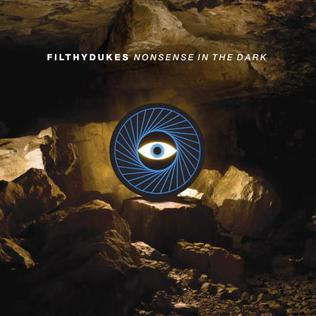 <i>Nonsense in the Dark</i> 2009 studio album by Filthy Dukes