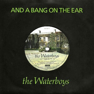 And a Bang on the Ear 1989 single by the Waterboys