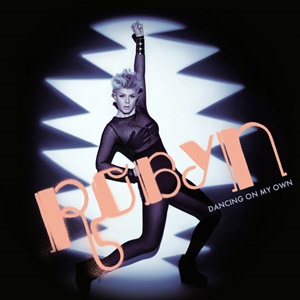 "Robyn - ""Dancing on my own"""