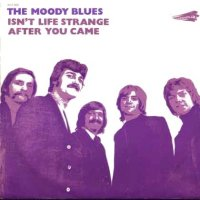 The Moody Blues - Isn't Life Strange / After You Came