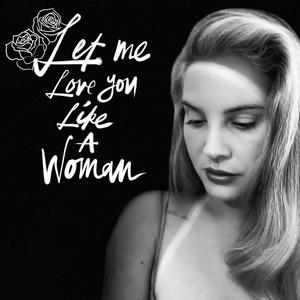 Lana_Del_Rey_-_Let_Me_Love_You_Like_a_Wo