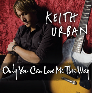 Only You Can Love Me This Way single by Keith Urban