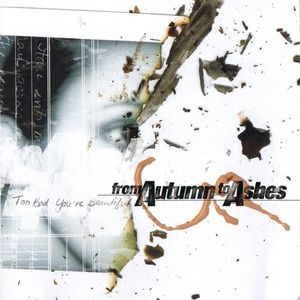 <i>Too Bad Youre Beautiful</i> 2001 studio album by From Autumn to Ashes
