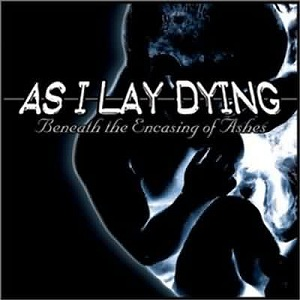 <i>Beneath the Encasing of Ashes</i> album by As I Lay Dying