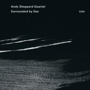 <i>Surrounded by Sea</i> 2015 studio album by Andy Sheppard Quartet