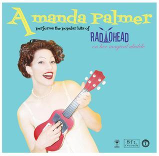 <i>Amanda Palmer Performs the Popular Hits of Radiohead on Her Magical Ukulele</i> 2010 EP by Amanda Palmer