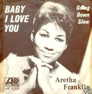 Baby I Love You (Aretha Franklin song) 1967 single by Aretha Franklin