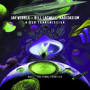 <i>Radioaxiom: A Dub Transmission</i> 2001 studio album by Jah Wobble, and Bill Laswell