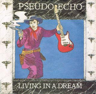 Living in a Dream (Pseudo Echo song) 1986 single by Pseudo Echo