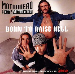 Born to Raise Hell (Motörhead song) Single by Motörhead featuring Ice-T and Whitfield Crane