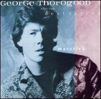 <i>Maverick</i> (George Thorogood and the Destroyers album) album by George Thorogood