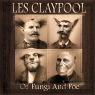 Les Claypool - Of Fungi and Foe.jpg