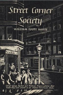 street corner society William foote whyte (june 27, 1914 – july 16, 2000) was a sociologist chiefly known for his ethnographic study in urban sociology, street corner society a pioneer.