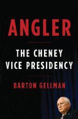 <i>Angler: The Cheney Vice Presidency</i> book by Barton Gellman
