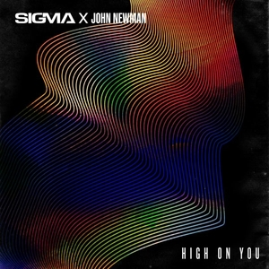 High on You (Sigma and John Newman song) 2021 single by Sigma and John Newman