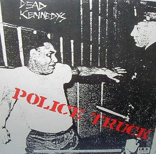 Police Truck original song by Dead Kennedys