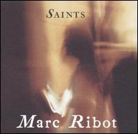 <i>Saints</i> (Marc Ribot album) 2001 studio album by Marc Ribot