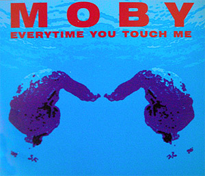 Everytime You Touch Me 1995 single by Moby
